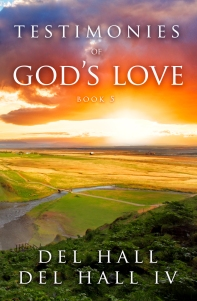 Testimonies of God's Love Book 5 by Del Hall - Available on Amazon