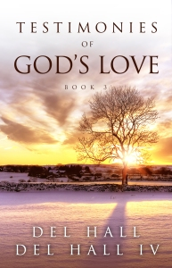 Testimonies of God's Love - Book 3 by Del Hall. Available on Amazon