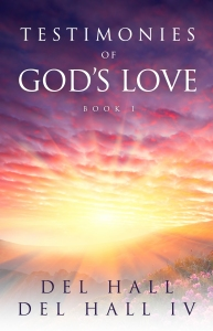 Testimonies of God's Love Book 1 by Del Hall - Available on Amazon