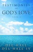 Testimonies of God's Love Book 2 - Del Hall