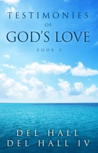 Testimonies of God's Love Book 2 by Del Hall - Available on Amazon