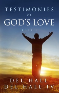 Testimonies of God's Love - Book 4 by Del Hall. Available on Amazon